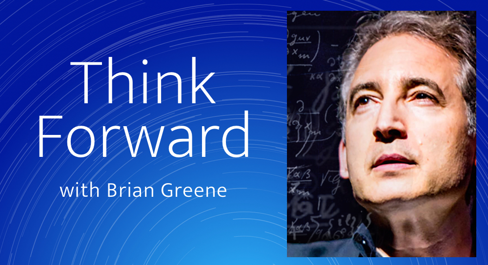 Think Forward with Dr. Brian Greene